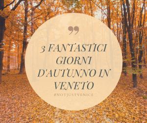 3 Fantastici Giorni d'Autunno in Veneto