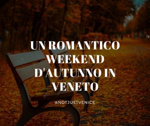 Un Romantico Weekend d'Autunno in Veneto